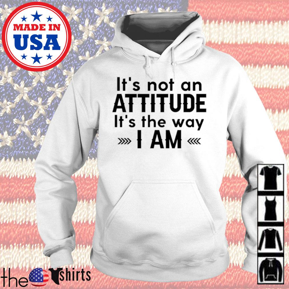 It's not an attitude it's the way I am s Hoodie