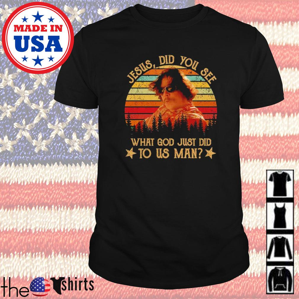 Jesus did you see what God just did to us man vintage shirt
