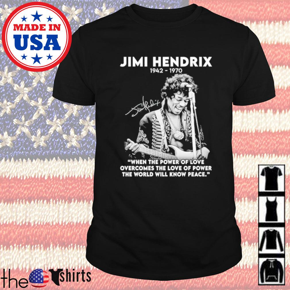 Jimi Hendrix 1942-1970 when the power of love overcomes the love of power shirt