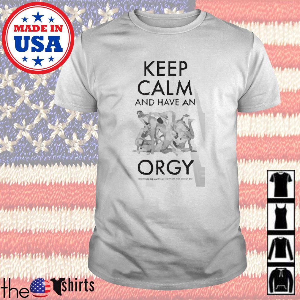 Keep calm and have an orgy shirt
