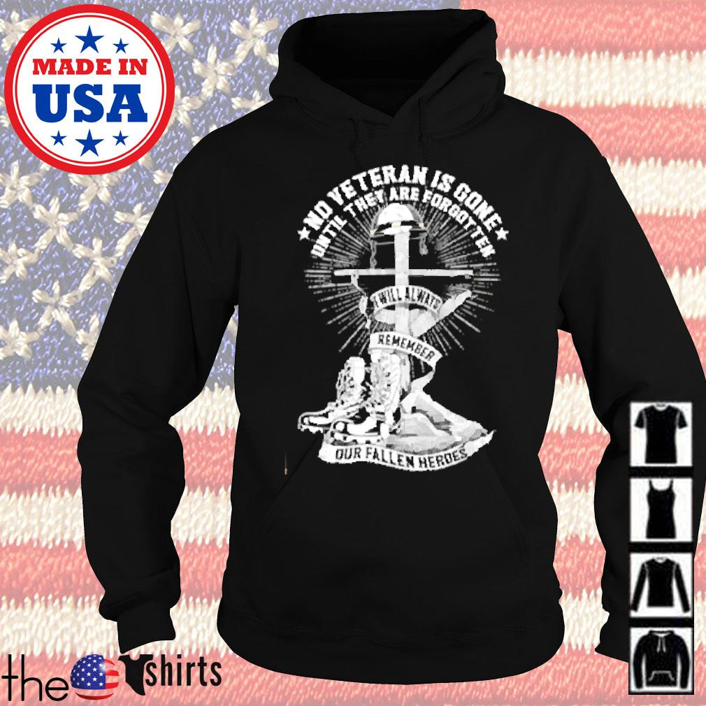 No veteran is gone until they are forgotten I will always remember our fallen heroes s Hoodie