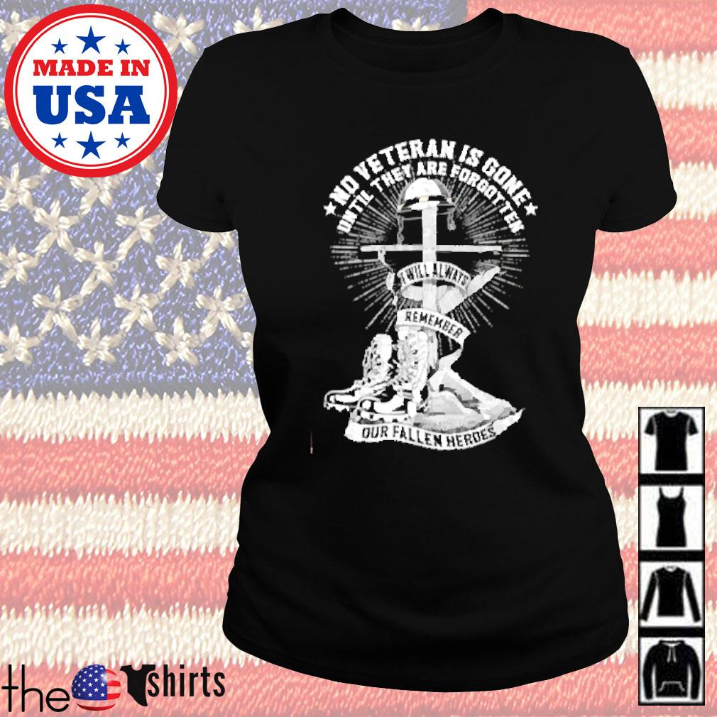 No veteran is gone until they are forgotten I will always remember our fallen heroes s Ladies tee