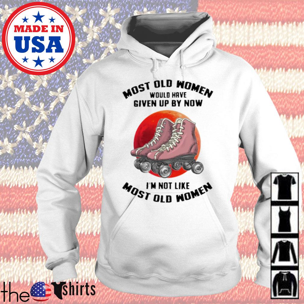 Roller skating most old women would have given up by now I'm not like most old women s Hoodie