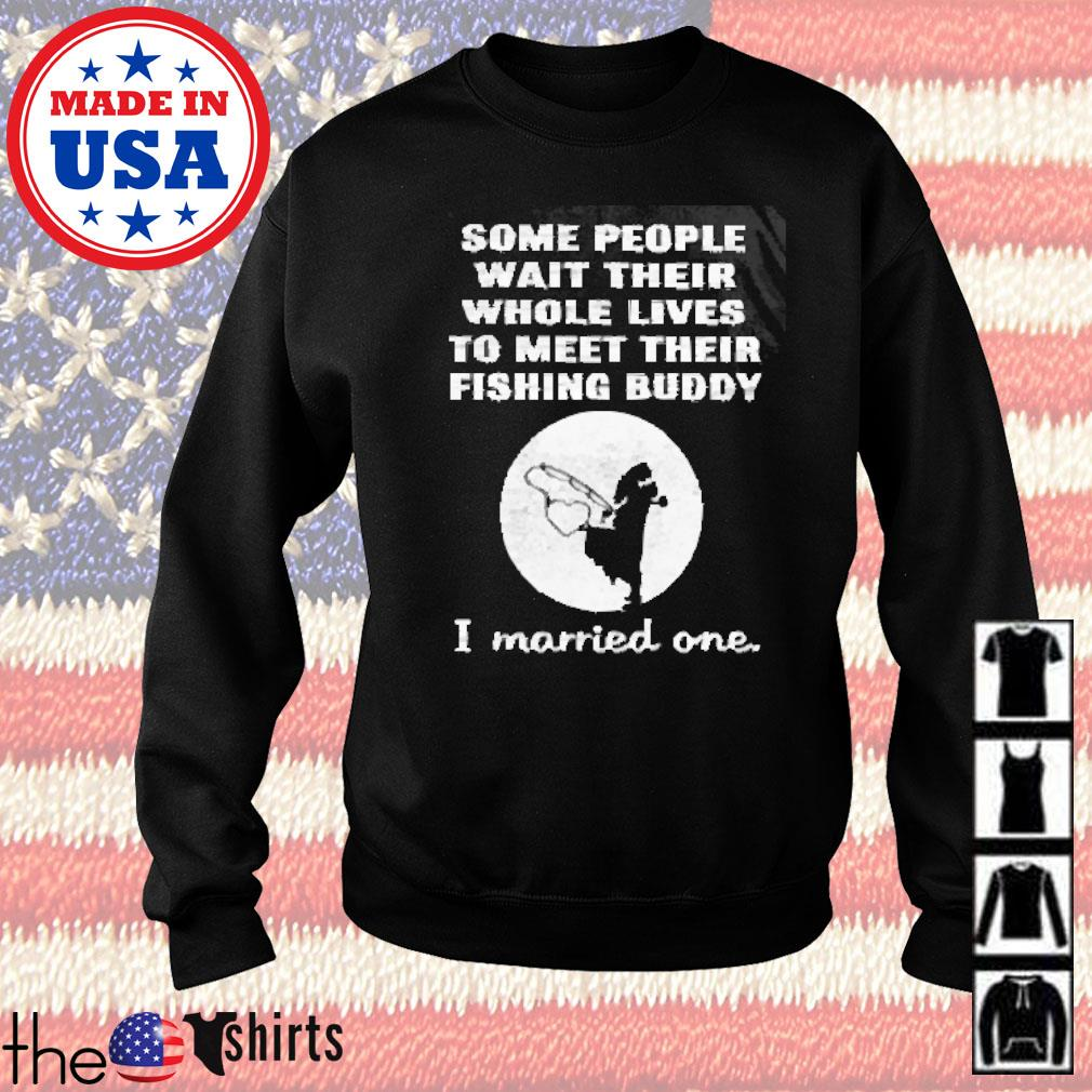 Some people wait their whole lives to meet their fishing buddy I married one s Sweater